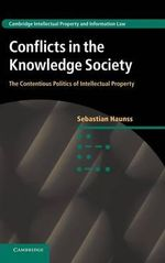 Conflicts in the Knowledge Society : The Contentious Politics of Intellectual Property - Sebastian Haunss