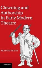 Clowning and Authorship in Early Modern Theatre - Richard Preiss