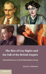 The Rise of Gay Rights and the Fall of the British Empire : Liberal Resistance and the Bloomsbury Group - David A. J. Richards
