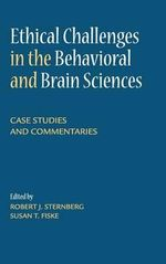 Ethical Challenges in the Behavioral and Brain Sciences : Case Studies and Commentaries