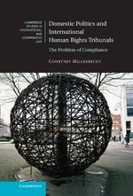 Domestic Politics and International Human Rights Tribunals : The Problem of Compliance - Courtney Hillebrecht