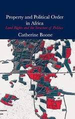 Property and Political Order in Africa : Land Rights and the Structure of Politics - Catherine Boone