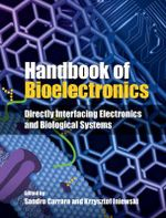 Handbook of Bioelectronics : Directly Interfacing Electronics and Biological Systems
