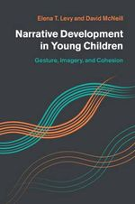 Narrative Development in Young Children : Gesture, Imagery, and Cohesion - Elena T. Levy
