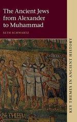 The Ancient Jews : From Alexander to Muhammad - Seth Schwartz