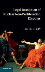 Legal Resolution of Nuclear Non-Proliferation Disputes - James D. Fry