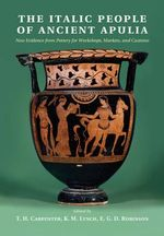 The Italic People of Ancient Apulia : New Evidence from Pottery for Workshops, Markets, and Customs