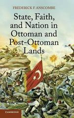 State, Faith, and Nation in Ottoman and Post-Ottoman Lands - Frederick F. Anscombe