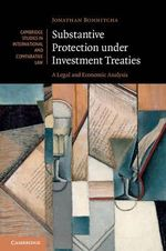 Substantive Protection Under Investment Treaties : A Legal and Economic Analysis - Jonathan Bonnitcha