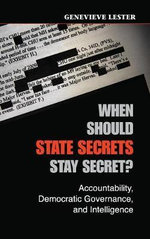 When Should State Secrets Stay Secret? : Accountability, Democratic Governance, and Intelligence - Genevieve Lester