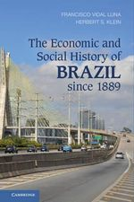 The Economic and Social History of Brazil Since 1889 - Francisco Vidal Luna