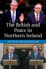 The British and Peace in Northern Ireland : The Process and Practice of Reaching Agreement