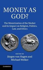 Money as God : The Monetisation of the Market and its Impact on Religion, Politics, Law and Ethics