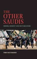 The Other Saudis : Shiism, Dissent and Sectarianism - Toby Matthiesen