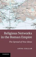 Religious Networks in the Roman Empire : The Spread of New Ideas - Anna Collar