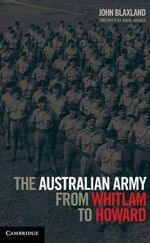 The Australian Army from Whitlam to Howard - John C. Blaxland
