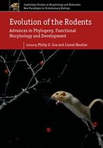 Evolution of the Rodents: Volume 5 : Advances in Phylogeny, Functional Morphology and Development