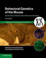 Behavioral Genetics of the Mouse : Volume 2, Genetic Mouse Models of Neurobehavioral Disorders: Volume 2