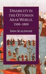Disability in the Ottoman Arab World, 1500-1800 - Sara Scalenghe