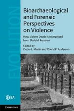 Bioarchaeological and Forensic Perspectives on Violence : How Violent Death is Interpreted from Skeletal Remains
