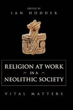 Religion at Work in a Neolithic Society : Vital Matters