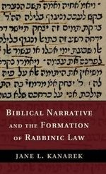 Biblical Narrative and the Formation of Rabbinic Law - Jane L. Kanarek