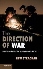 The Direction of War : Contemporary Strategy in Historical Perspective - Hew Strachan