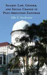 Islamic Law, Gender, and Social Change in Post-Abolition Zanzibar - Elke Stockreiter