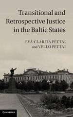 Transitional and Retrospective Justice in the Baltic States - Eva-Clarita Pettai