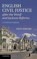 English Civil Justice After the Woolf and Jackson Reforms : A Critical Analysis - John Sorabji