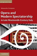 Opera and Modern Spectatorship in Late Nineteenth-century Italy : Cambridge Studies in Opera - Alessandra Campana