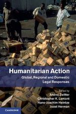 Humanitarian Action : Global, Regional and Domestic Legal Responses