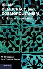 Islam, Democracy, and Cosmopolitanism : At Home and in the World - Ali Mirsepassi