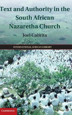Text and Authority in the South African Nazaretha Church - Joel Cabrita