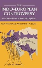 The Indo-European Controversy : Facts and Fallacies in Historical Linguistics - Asya Pereltsvaig