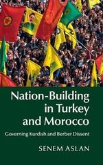 Nation Building in Turkey and Morocco : Governing Kurdish and Berber Dissent - Senem Aslan