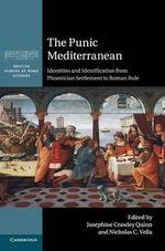 The Punic Mediterranean : Identities and Identification from Phoenician Settlement to Roman Rule