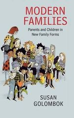 Modern Families : Parents and Children in New Family Forms - Susan Golombok