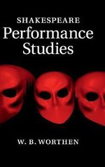 Shakespeare Performance Studies - W. B. Worthen