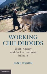 Working Childhoods : Youth, Agency and the Environment in India - Jane Dyson
