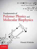 Fundamentals of Polymer Physics and Molecular Biophysics - Himadri B Bohidar