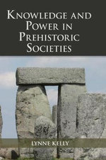 Knowledge and Power in Prehistoric Societies : Orality, Memory, and the Transmission of Culture - Lynne Kelly