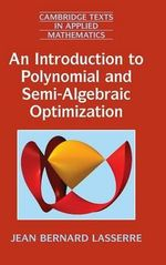 An Introduction to Polynomial and Semi-Algebraic Optimization : Cambridge Texts in Applied Mathematics - Jean-Bernard Lasserre