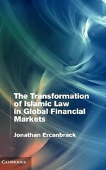 The Transformation of Islamic Law in Global Financial Markets - Jonathan Ercanbrack