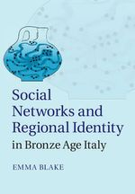 Social Networks and Regional Identity in Bronze Age Italy - Emma Blake