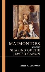 Maimonides and the Shaping of the Jewish Canon - James A. Diamond