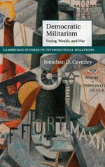 Democratic Militarism : Voting, Wealth, and War - Jonathan D. Caverley
