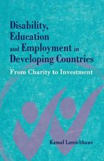 Disability, Education and Employment in Developing Countries : From Charity to Investment - Kamal Lamichhane