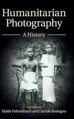 Humanitarian Photography : A History