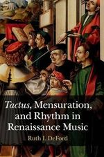 Tactus, Mensuration and Rhythm in Renaissance Music - Ruth I. DeFord